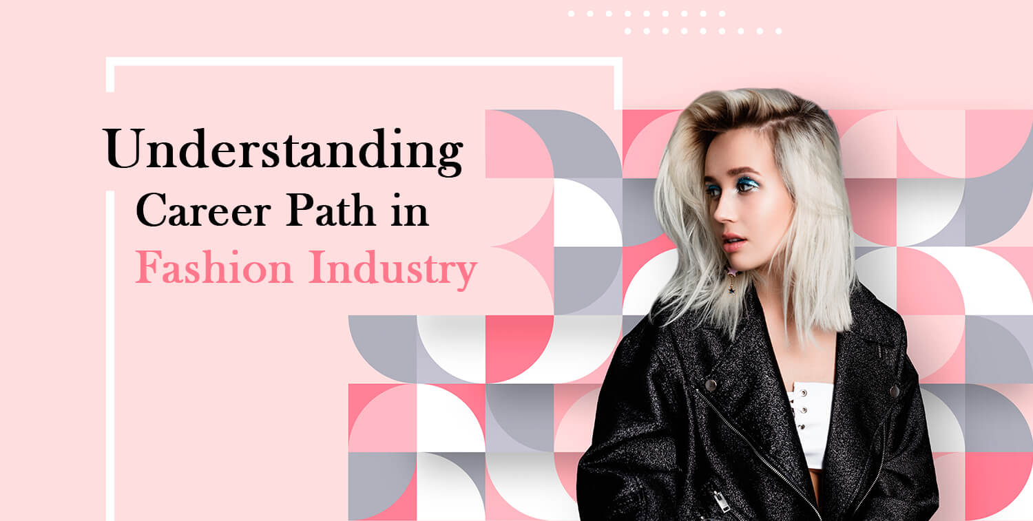 Understanding Career Path in Fashion Industry