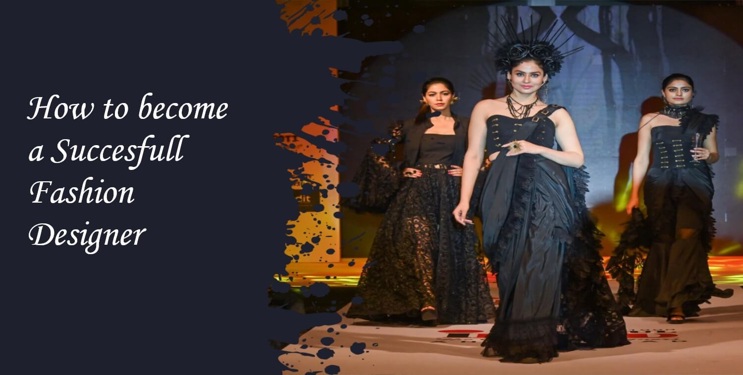 How To Become A Successful Fashion Designer Inifd Ahmedabad
