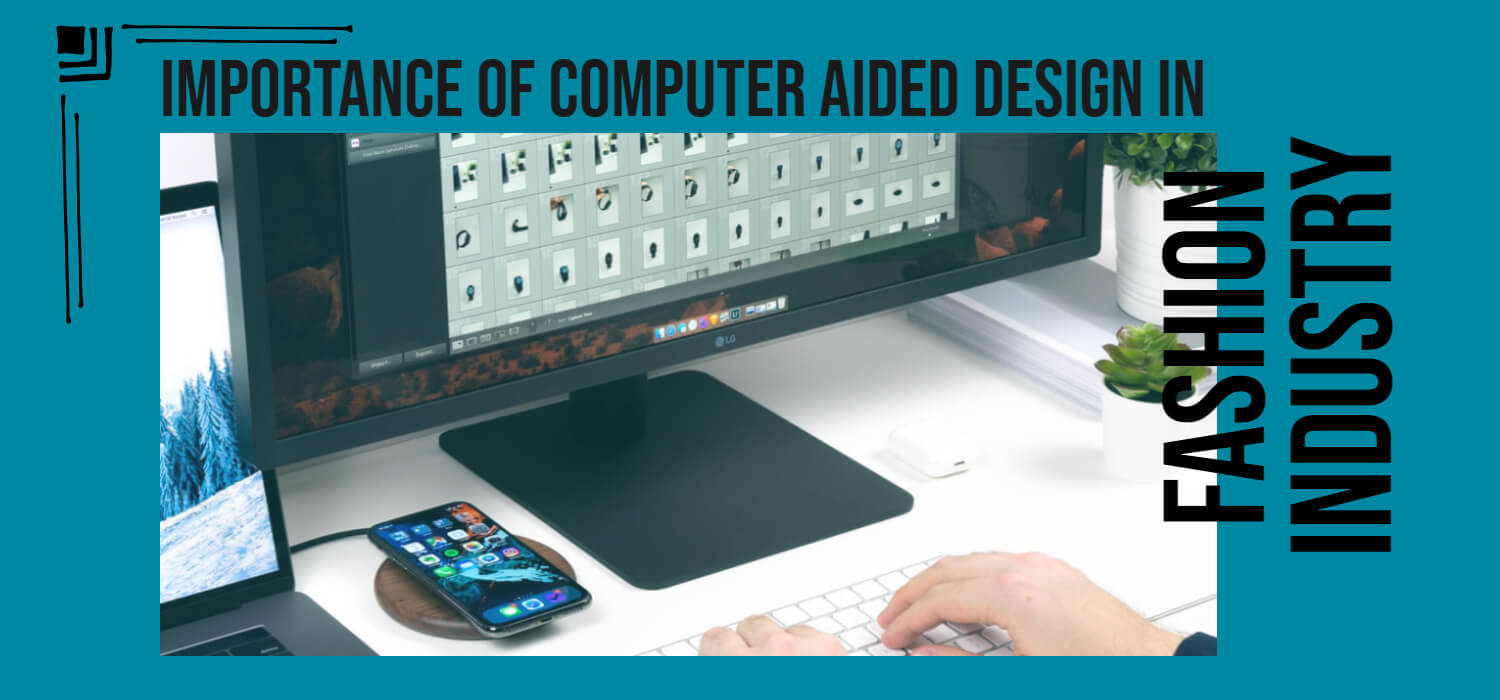 Importance of Computer Aided Design in Fashion Industry