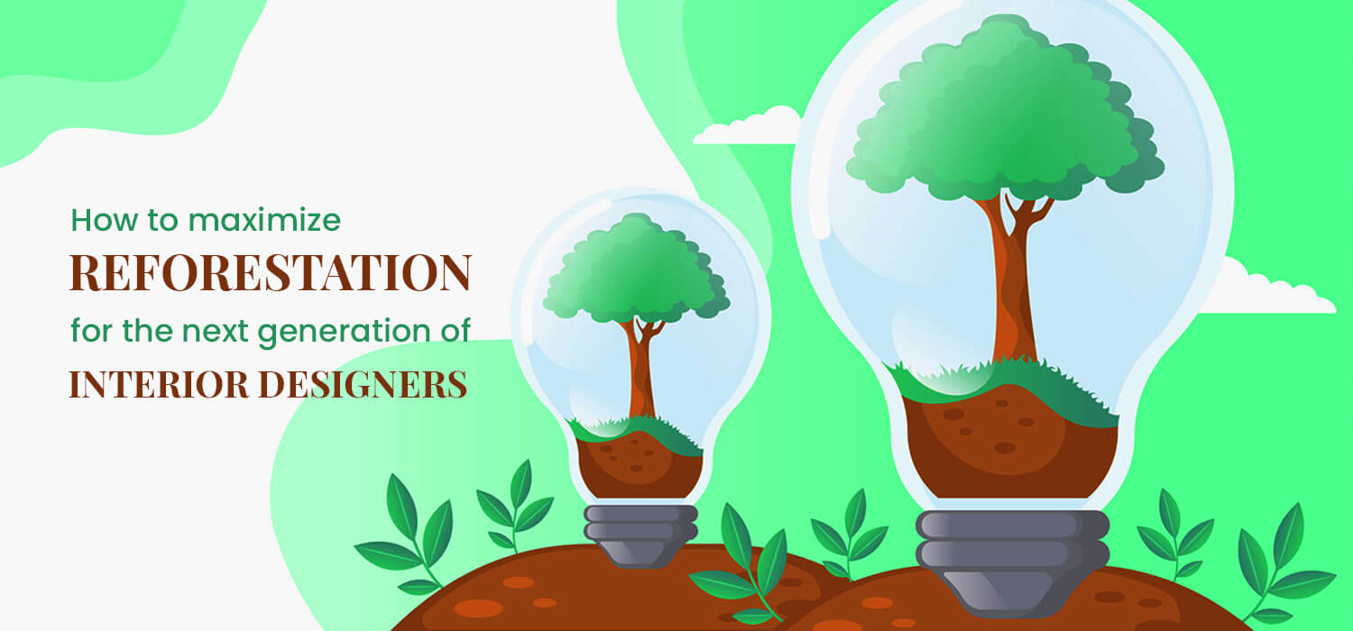 How to Maximize Reforestation for The Next Generation of Interior Designers